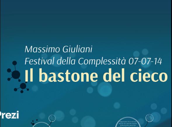 """""""Il bastone del cieco"""", Festival della Complessità, Milano 7 luglio 2014"""